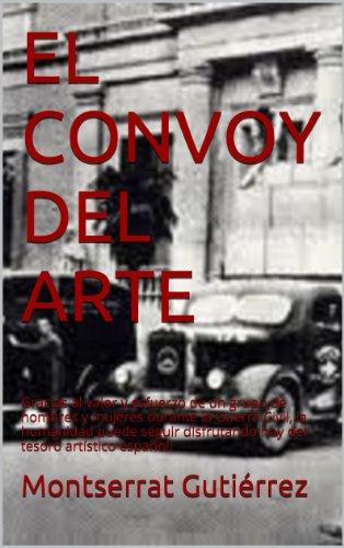 Descargar Libro El Convoy Del Arte: ¿qué Pasó Con El Tesoro Artístico Español Durante La Guerra Civil?. Montserrat Gutiérrez