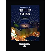 Welcome to Maple Leaf Gardens: Photographs and Memories from Canada's Most Famous Arena (Large Print 16pt)
