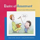 Basics of Assessment : A Primer for Early Childhood Educators, McAfee, Oralie and Leong, Deborah J., 1928896189