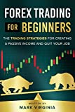 Forex Trading for Beginners: The Trading Strategies for Creating a Passive Income and Quite Your Job