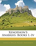 Xenophon's Anabasis: Books I.-Iv, Francis Willey Kelsey and Xenophon, 1145397220