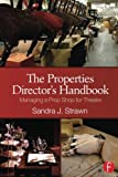 img - for The Properties Director s Handbook: Managing a Prop Shop for Theatre book / textbook / text book