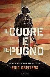 Il cuore e il pugno: La mia vita nei Navy Seal (Italian Edition)