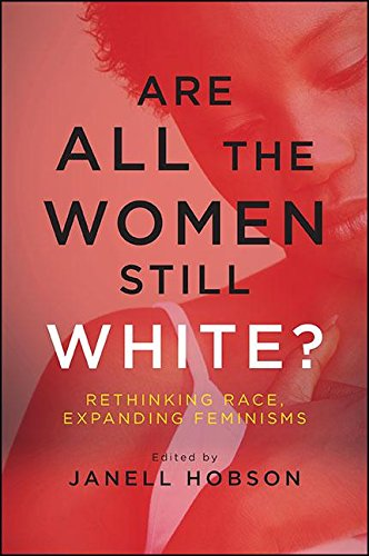 Download Are All the Women Still White?: Rethinking Race, Expanding Feminisms (SUNY series in Feminist Criticism and Theory) ebook
