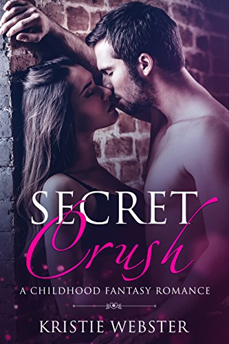 Secret Crush: A Childhood Fantasy Romance by [Webster, Kristie]