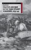 Politics and War in the Three Stuart Kingdoms, 1637-49 (British History in Perspective)