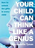 img - for Your Child Can Think Like a Genius: How to Unlock the Gifts in Every Child book / textbook / text book