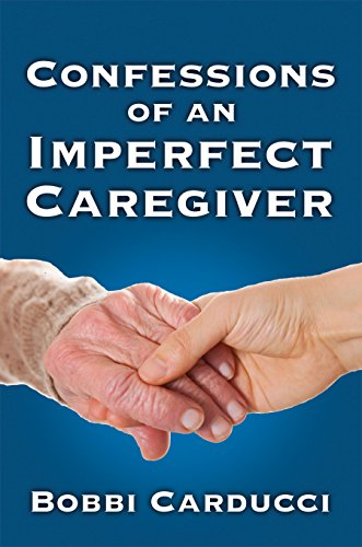 Confessions of an Imperfect Caregiver by [Carducci, Bobbi]