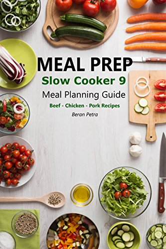 Meal Prep - Slow Cooker 9: Meal Planning Guide - Beef – Chicken – Pork Recipes by Beran Petra
