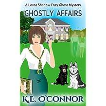 Ghostly Affairs (Lorna Shadow Cozy Ghost Mystery Book 4)