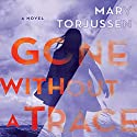 Gone Without a Trace Audiobook by Mary Torjussen Narrated by Emily Pennant-Rea