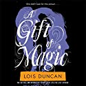 A Gift of Magic Audiobook by Lois Duncan Narrated by Casey Holloway