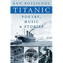 Titanic Poetry, Music & Stories (History of the RMS Titanic series Book 2)