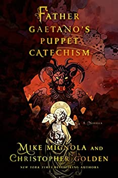 Father Gaetano's Puppet Catechism: A Novella Kindle Edition by Mike Mignola (Author), Christopher Golden (Author)