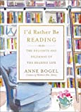 #1: I'd Rather Be Reading: The Delights and Dilemmas of the Reading Life