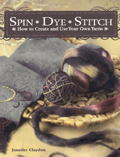 Spin Dye Stitch: How to Create and Use Your Own Yarns (How To Dye Yarn compare prices)
