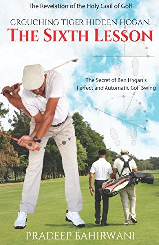 Crouching Tiger Hidden Hogan: The Sixth Lesson: The Secret of Ben Hogan's Perfect and Automatic Golf ()