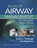 Atlas of Airway Management: Techniques and Tools, Steven L. Orebaugh MD, Paul E. Bigeleisen MD, 1451103395