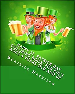 Happy St Patrick Day Coloring Book For Kids Ages 4 Years Old And Up Beatrice Harrison 9781542695800 Amazon Books