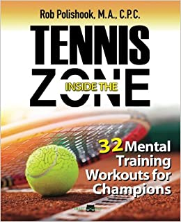 Tennis Inside The Zone: 32 Mental Training Workouts for ...
