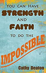 You Can Have Strength And Faith To Do The Impossible