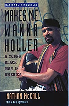 Makes Me Wanna Holler: A Young Black Man in America by [McCall, Nathan]