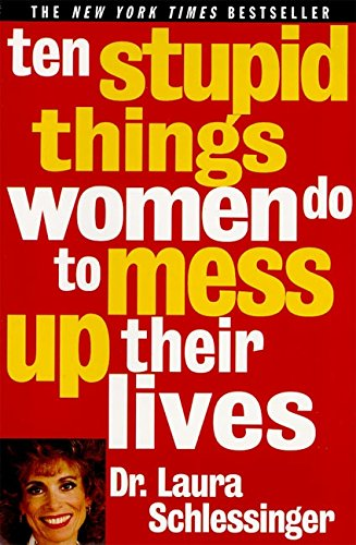 (Ten Stupid Things Women Do to Mess Up Their Lives)