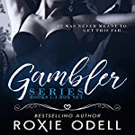Gambler Series: Special Limited Box Set Edition: Books 1-3   Roxie Odell