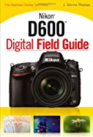 Nikon D600 Digital Field Guide Front Cover