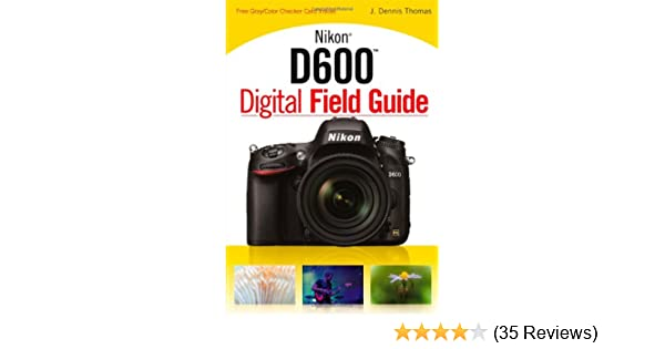 Amazon nikon d600 digital field guide 9781118509302 j amazon nikon d600 digital field guide 9781118509302 j dennis thomas books fandeluxe Gallery