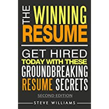Resumes 2017: The Winning Resume, 2nd Ed. - Get Hired Today With These Groundbreaking Resume Secrets (Get Hired Today, Resume Writing, Job Interview Questions)