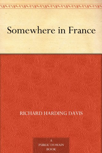 Somewhere In France Kindle Edition By Richard Harding Davis