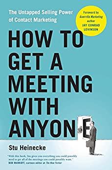 How to Get a Meeting with Anyone: The Untapped Selling Power of Contact Marketing by [Heinecke, Stu]