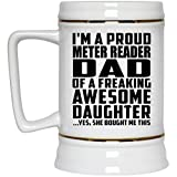 Dad Beer Stein I'm A Proud Meter Reader Dad Of A Freaking Awesome Daughter, She Bought Me This - Beer Stein Ceramic Beer Mug Best Gag Gift Idea for Father B-Day Birthday Christmas from Daughter Kid