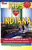 KIDS LOVE INDIANA, 4th Edition: Your Family Travel Guide to Exploring Kid-Friendly Indiana. 500 Fun Stops & Unique Spots (Kids Love Travel Guides)