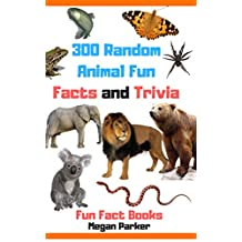 300 Random Animal Fun Facts and Trivia : Interesting Animal Fun Facts and Trivia You Probably Don't Know (Fun Fact Books – Vol. 1)