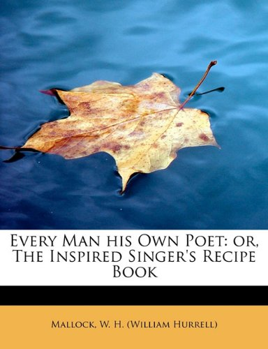 Every Man his Own Poet: or, The Inspired Singer's Recipe Book PDF