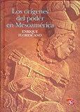 Los orígenes del Poder en Mesoamérica, Enrique Florescano, 6071601185