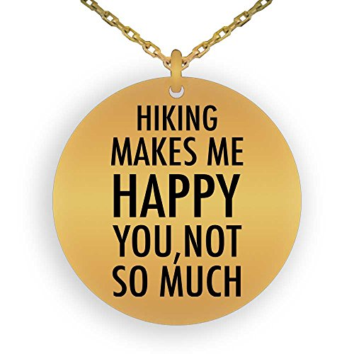 (HOM 18K Gold Plated Pendant Necklace Funny Love Hobby Hiking Makes Me Happy, You Not So Much | Gifts for Boys Girls Men Women Ladies Laser Engraved)