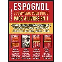 Espagnol ( L'Espagnol Pour Tous )  Pack 4 Livres En 1: 4 Livres Bilingue Espagnol Francais En 1 - Apprendre l'espagnol pour débutant avec Nouvelles, Dialogues, ... Language Learning Guides) (French Edition)