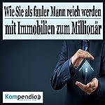 Wie Sie als fauler Mann reich werden: Mit Immobilien zum Millionär | Robert Sasse,Yannick Esters