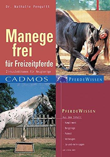 Manege frei für Freizeitpferde: Zirkuslektionen für Neugierige (Cadmos Pferdewissen)