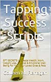Tapping Success Scripts: EFT SECRETS to Create Wea...