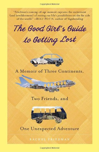 """The Good Girl's Guide to Getting Lost - A Memoir of Three Continents, Two Friends, and One Unexpected Adventure"" av Rachel Friedman"