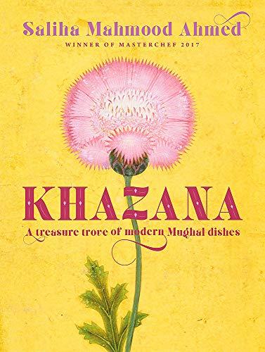 Khazana: A Treasure Trove of Indo-Persian Recipes Inspired by the Mughals by Saliha Mahmood Ahmed