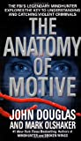 The Anatomy of Motive, John E. Douglas and Mark Olshaker, 0671023934