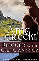 Rescued by the Celtic Warrior (Roman Love ~ Pict Desire Series Book 1)