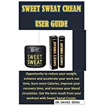 Sweet Sweat Cream User Guide: A Complete User Guide On Sweet Sweat Cream, How It Helps You Lose Weight, Health Benefits, How It Works, How To Use it, Possible Side Effects, and Why You Need It.