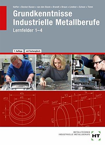Grundkenntnisse - Industrielle Metallberufe: Nach Lernfeldern 1-4. Mit vielen Beispielen, Übungen, Aufgaben (Braun Handwerk)