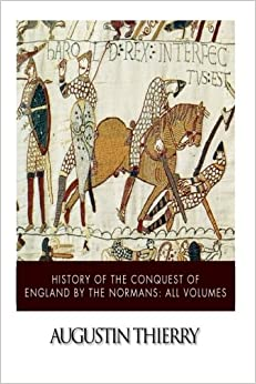 History of the Conquest of England by the Normans: All Volumes